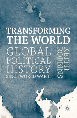 Transforming the World: Global Political History since World War II - Robbins, Keith