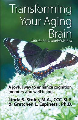 Transforming Your Aging Brain: With the Multi-Modal Method - Stoler, Linda S, and Espinetti Ph D, Gretchen L