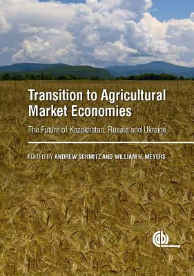 Transition to Agricultural Market Economi: The Future of Kazakhstan, Russia and Ukraine - Schmitz, Andrew (Editor), and Meyers, William H. (Editor), and Boersch, Marlene (Contributions by)