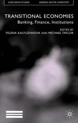 Transitional Economics: Banking, Finance, Institutions - Kalyuzhnova, Yelena (Editor)