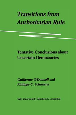 Transitions from Authoritarian Rule: Tentative Conclusions about Uncertain Democracies - Whitehead, Laurence, and O'Donnell, Guillermo A (Editor), and Woodrow Wilson Rehabilitation Center (Editor)