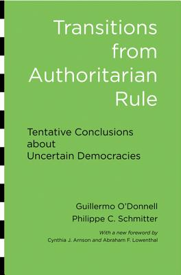 Transitions from Authoritarian Rule: Tentative Conclusions about Uncertain Democracies - O'Donnell, Guillermo, and Schmitter, Philippe C., and Whitehead, Laurence