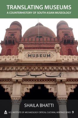 Translating Museums: A Counterhistory of South Asian Museology - Bhatti, Shaila
