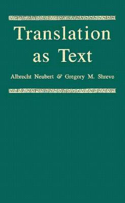 Translation as Text - Neubert, Albrecht, and Shreve, Gregory