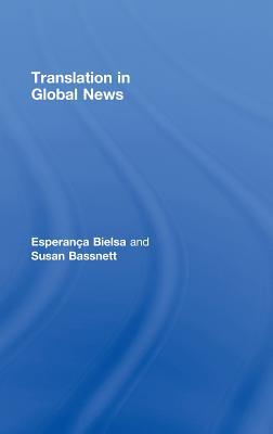 Translation in Global News - Bielsa, Esperanca, and Bassnett, Susan