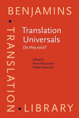 Translation Universals: Do They Exist? - Mauranen, Anna (Editor), and Kujamaki, Pekka, Professor (Editor)