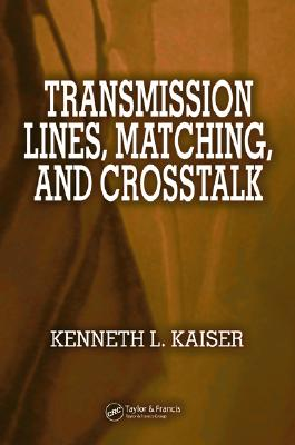 Transmission Lines, Matching, and CrossTalk - Kaiser, Kenneth L