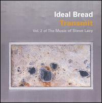 Transmit: Vol. 2 of the Music of Steve Lacy - Ideal Bread