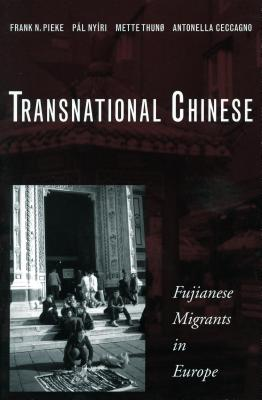 Transnational Chinese: Fujianese Migrants in Europe - Pieke, Frank N, Professor, and Nyiri, Pal, and Thun, Mette