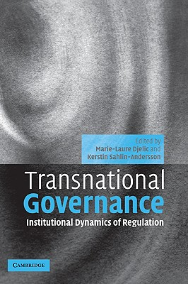 Transnational Governance: Institutional Dynamics of Regulation - Djelic, Marie-Laure (Editor), and Sahlin-Andersson, Kerstin (Editor)
