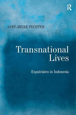 Transnational Lives: Expatriates in Indonesia - Fechter, Anne-Meike