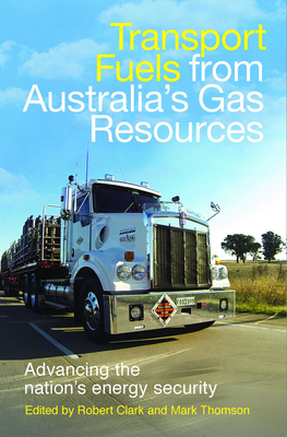 Transport Fuels from Australia's Gas Resources - Clark, Robert, and Thomson, Mark J.