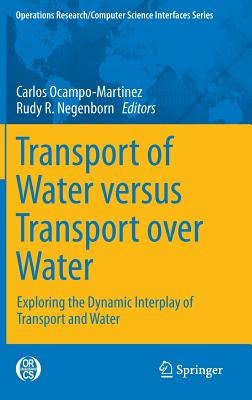 Transport of Water versus Transport over Water: Exploring the Dynamic Interplay of Transport and Water - Ocampo-Martinez, Carlos (Editor), and Negenborn, Rudy R. (Editor)