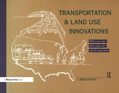 Transportation & Land Use Innovations: When You Can't Pave Your Way Out of Congestion - Ewing, Reid, PhD