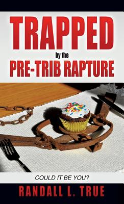 Trapped by the Pre-Trib Rapture - True, Randall L
