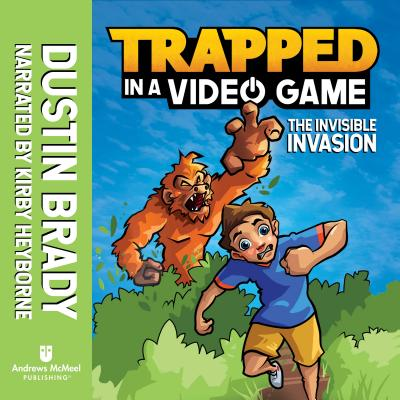 Trapped in a Video Game: The Invisible Invasion - Brady, Dustin, and Heyborne, Kirby (Narrator)