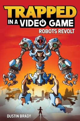 Trapped in a Video Game, Volume 3: Robots Revolt - Brady, Dustin
