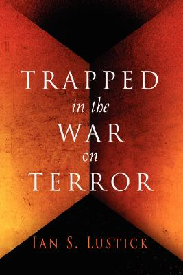 Trapped in the War on Terror - Lustick, Ian S