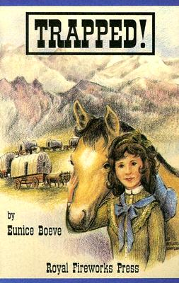 Trapped!: The True Story of a Pioneer Girl - Boeve, Eunice