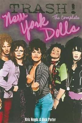 Trash: The Complete New York Dolls - Needs, Kris, and Porter, Dick
