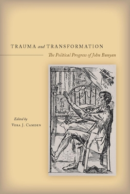 Trauma and Transformation: The Political Progress of John Bunyan - Camden, Vera J. (Editor)