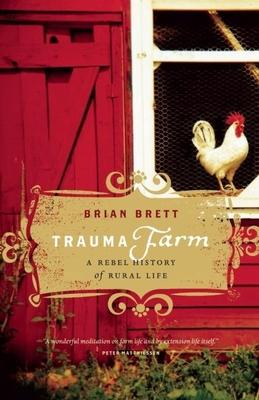 Trauma Farm: A Rebel History of Rural Life - Brett, Brian