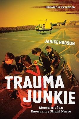 Trauma Junkie: Memoirs of an Emergency Flight Nurse - Hudson, Janice