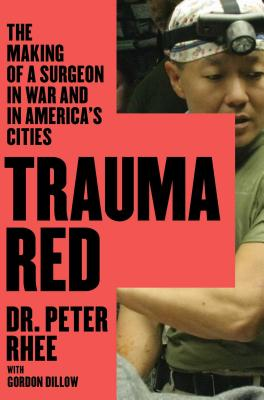 Trauma Red: The Making of a Surgeon in War and in America's Cities - Rhee, Peter
