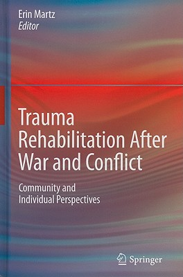 Trauma Rehabilitation After War and Conflict: Community and Individual Perspectives - Martz, Erin (Editor)