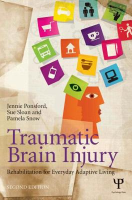 Traumatic Brain Injury: Rehabilitation for Everyday Adaptive Living - Ponsford, Jennie, and Sloan, Sue, and Snow, Pamela