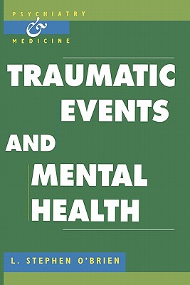 Traumatic Events and Mental Health - O'Brien, L Stephen, and Watson, J P (Foreword by)