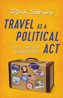 Travel as a Political ACT - Steves, Rick