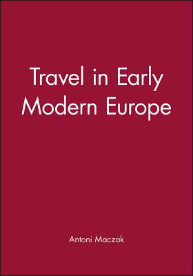 Travel in Early Modern Europe - Maczak, Antoni, Professor, and Phillips, Ursula (Translated by)