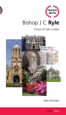 Travel with Bishop J.C. Ryle: Prince of Tract Writers - Munden, Alan