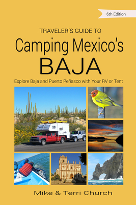 Traveler's Guide to Camping Mexico's Baja: Explore Baja and Puerto Penasco with Your RV or Tent - Church, Mike