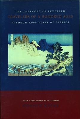 Travelers of a Hundred Ages: The Japanese as Revealed Through 1,000 Years of Diaries - Keene, Donald, Professor