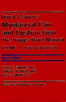 Travell and Simons Myofacial Pain and Dysfunction, Vols. 1 & 2: The Trigger Point Manual - Simons, David G, and Simons, Lois S, and Travell, Janet G