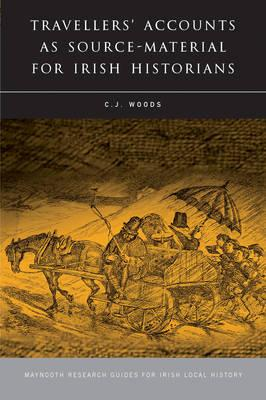 Travellers' Accounts as Source-Material for Irish Historians - Woods, C J