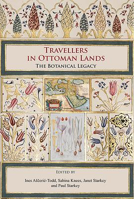 Travellers in Ottoman Lands: The Botanical Legacy - Asceric-Todd, Ines (Editor), and Knees, Sabina (Editor), and Starkey, Janet (Editor)