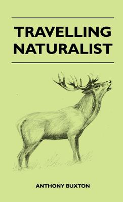 Travelling Naturalist - Buxton, Anthony