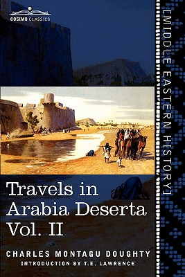 Travels in Arabia Deserta, Vol. II (in Two Volumes) - Doughty, Charles Montagu, and Lawrence, T E (Introduction by)