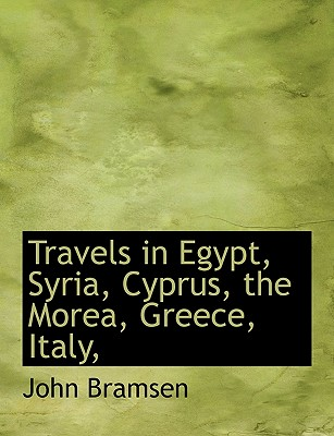 Travels in Egypt, Syria, Cyprus, the Morea, Greece, Italy, - Bramsen, John