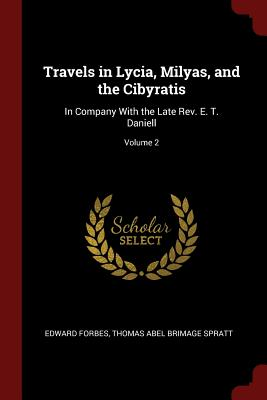 Travels in Lycia, Milyas, and the Cibyratis: In Company with the Late REV. E. T. Daniell; Volume 2 - Forbes, Edward