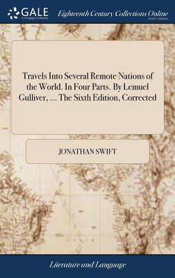 Travels Into Several Remote Nations of the World. in Four Parts. by Lemuel Gulliver, ... the Sixth Edition, Corrected - Swift, Jonathan