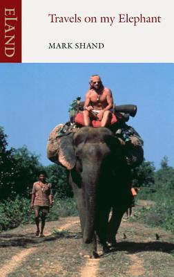 Travels on My Elephant - Shand, Mark