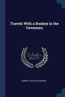 Travels with a Donkey in the Cevennes; - Stevenson, Robert Louis
