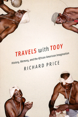 Travels with Tooy: History, Memory, and the African American Imagination - Price, Richard