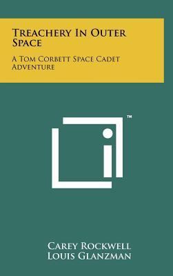 Treachery in Outer Space: A Tom Corbett Space Cadet Adventure - Rockwell, Carey