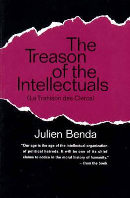 Treason of the Intellectuals: La Trahison Des Clercs - Benda, Julien