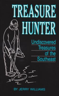 Treasure Hunter: Undiscovered Treasures in the Southeast - Williams, Jerry